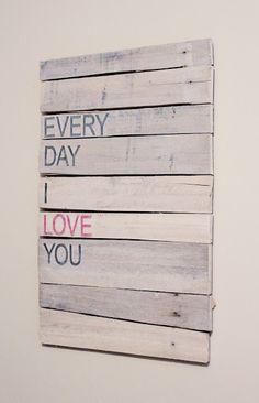 "DIY Pallet Art  ""everyday I love you"""