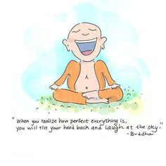 """<3 """"When you realize how perfect everything is, you will tilt your head back and laugh at the sky."""" ~ Buddha"""