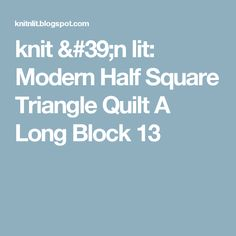 knit 'n lit: Modern Half Square Triangle Quilt A Long Block 13