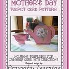 Celebrate Mom with this cute Mothers Day Teapot Card pattern... Featuring original artwork and design.  Includes pattern, instructions, and a photos...