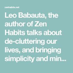 Leo Babauta, the author of Zen Habits talks about de-cluttering our lives, and bringing simplicity and mindfulness in our daily activities