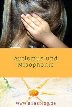 Autismus und Misophonie www.ellasblog.de