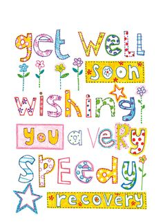 Get well soon!  Wishing you a speedy recovery.