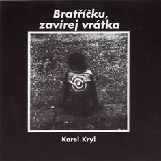 Karel Kryl Bratříčku, zavírej vrátka, 1969 Folk, Album, Country, Movie Posters, Popular, Rural Area, Film Poster, Forks, Folk Music
