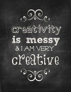 Creativity Is Messy [Printable Chalkboard Quote] | Be Different...Act Normal