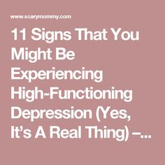 11 Signs That You Might Be Experiencing High-Functioning Depression (Yes, It's A Real Thing) – Scary Mommy