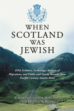When Scotland Was Jewish: DNA Evidence, Archeology, Analysis of Migrations, and Public and Family Records Show Twelfth Century Semitic Roots by Elizabeth Caldwell Hirschman, http://www.amazon.com/dp/0786477091/ref=cm_sw_r_pi_dp_1-Rgsb0CXXDSM