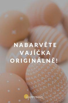 Jsou tu Velikonoce! Máme pro vás několik originálních nápadů, jak nabarvit vajíčka. #velikonoce #vajicka #vejce #tradice #dekorace Easter Eggs, Holiday Decor, Crafts, Gnomes, Food, Easter Activities, Dekoration, Manualidades, Essen