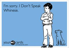 I'm sorry. I Don't Speak Whinese. | Confession Ecard | someecards.com