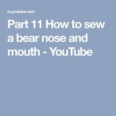 Part 11 How to sew a bear nose and mouth - YouTube