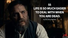 Alfie Solomons: Life is so much easier to deal with when you are dead. Tv Show Quotes, Film Quotes, Sad Quotes, Wisdom Quotes, Inspirational Quotes, Tom Hardy Quotes, Alfie Solomons, Peaky Blinders Quotes, Gangsta Quotes