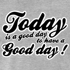 Today is a good day to have a good day t-shirt #t-shirt #t-shirts #tshirt #tshirts #giftidea #giftideas #giftsidea #giftsideas