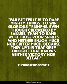 Far Better It Is To Dare Mighty Things To Win - Overcome Adversity Excellent #leadership quote