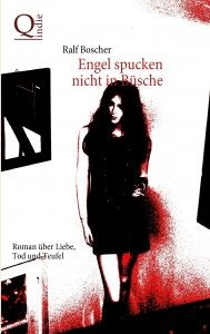 Engel spucken nicht in Büsche. Roman über Liebe, Tod und Teufel von Ralf Boscher
