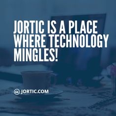 Jortic is a place where technology mingles! :)