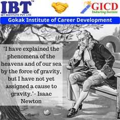 """""""I have explained the phenomena of the heavens and of our sea by the force of gravity, but I have not yet assigned a cause to gravity."""