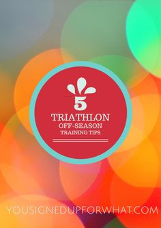 5 Triathlon Off Season Training Tips - keeping your fitness level during the triathlon off-season for swimming, biking, running and core work.