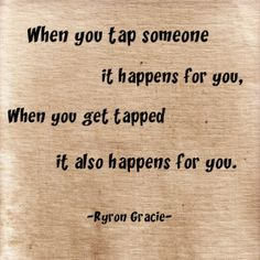 """""""When you tap someone, it happens for you. When you get tapped, it also happens for you.""""  -Ryron Gracie  #Gracie #BJJ #JiuJitsu"""