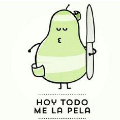 Hoy todo me la PELA #pera