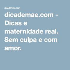 dicademae.com - Dicas e maternidade real. Sem culpa e com amor.