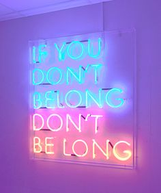 neon | if you don't belong, don't be long