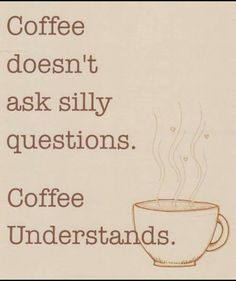 If you took the time to converse with me like a good cup of coffee does... you would understand & probably never doubt me ever again. ;)