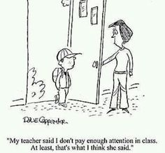 """""""My teacher said I don't pay enough attention in class. At least, that's what I think she said."""""""