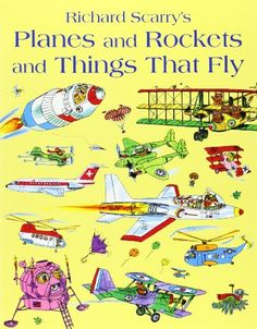 Planes and Rockets and Things That Fly - Richard Scarry