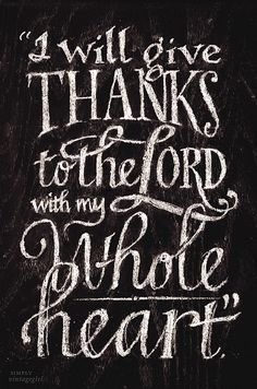 "A joyous and blessed Thanksgiving to you all! ""I will give thanks to the Lord with my whole heart..."""