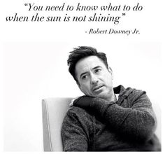 Positive quotes by Robert Downey Jr. TOP POSITIVE quotes and sayings by famous authors like Robert Downey Jr. : You need to know what to do when the sun is not shining. Robert Downey Jr., Quotes By Famous People, Famous Quotes, Best Quotes, Wisdom Quotes, Quotes To Live By, Life Quotes, Sun Quotes, Sun Is Shining Quotes