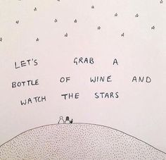 let's grab a bottle of wine and watch the star