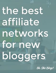 the best affiliate networks for new bloggers! a lot of worthwhile info here. via Oh, She Blogs!