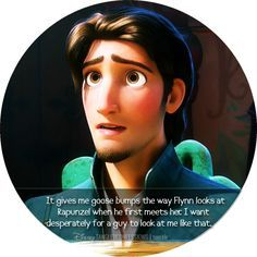 """""""It gives me goose bumps the way Flynn looks at Rapunzel when he first meets her. I want desperately for a guy to look at me like that."""""""