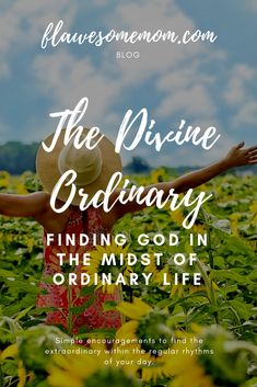 The Divine Ordinary - Ordinary Lives, The Ordinary, Finding God, Finding Yourself, Encouragement, In This Moment, Heart, Day, Life