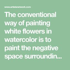 The conventional way of painting white flowers in watercolor is to paint the negative space surrounding the flower. The other technique is to treat a white flower like any other flower, only with much less paint, letting the white of the paper represent the brightest hues.