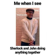 me, shipping Johnlock x]