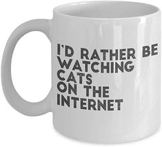 Cat Mom Coffee Mug, I'd Rather Be Watching Cats On The Internet-White Porcelain Coffee Mug 11 oz Best Gift For Wife, Valentine Gift For Wife, Christmas Gifts For Wife, Birthday Gift For Wife, Gifts For Husband, Gifts For Girls, Anniversary Gifts For Wife, Glass Coffee Mugs, Just Because Gifts