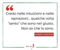 Istinto, sensazioni, estro creativo... ► www.bericalce.com #AlbertEinstein #BeriCalce