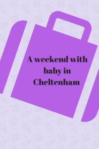 A weekend with baby in Cheltenham