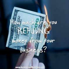 How much are you REFUSING money from your business? ~ Simone Milasas, www.accessjoyofbusiness.com