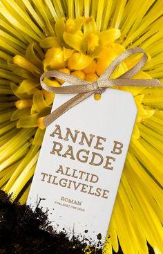 Alltid tilgivelse, Anne B. Ragde. August 2017