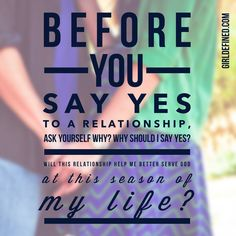 """""""Before you say yes to a relationship, ask yourself why? Why should I say yes? Will this relationship help me better serve God at this season of my life?"""""""