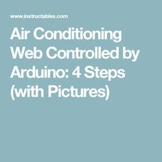 Air Conditioning Web Controlled by Arduino: 4 Steps (with Pictures)