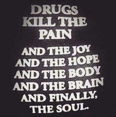 Drugs were always a taboo subject growing up. I have several family members who had problems with drugs and my parents were always touchy on this subject. Drug Quotes, Life Quotes, Addiction Recovery Quotes, Requiem For A Dream, Dont Lose Yourself, Mantra, Wise Words, Inspirational Quotes, Frases