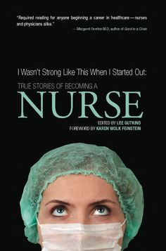 I Wasnt Strong Like This When I Started Out True Stories of Becoming a Nurse, by Lee Gutkind ($7.69)