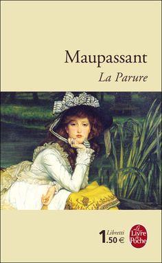 La Parure de Guy de Maupassant Nouvelle assez ironique avec une chute assez inattendue dans l'ambiance du XIXe siècle...