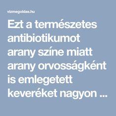 Ezt a természetes antibiotikumot arany színe miatt arany orvosságként is emlegetett keveréket nagyon egyszerű elkészíteni, és az alábbi hozzávalókra lesz szükséged: Health, Hungary, Tips, Health Care, Salud