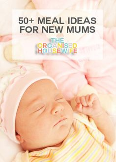 50+-meal-ideas-for-new-mums ~ http://theorganisedhousewife.com.au/recipes/50-meal-ideas-for-new-mums/