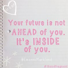 Your future is not ahead of you. It's inside of you. | Emonne Markland | Quote from the new message for teen girls, #16andPregnant
