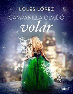 Blog Literario Adictabooks: Loles López - Campanilla olvidó volar #Promobooks #Proximamente